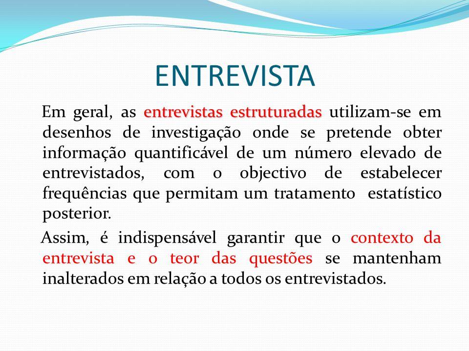 ENTREVISTA entrevistas estruturadas Em geral, as entrevistas estruturadas utilizam-se em desenhos de investigação onde se pretende obter informação qu