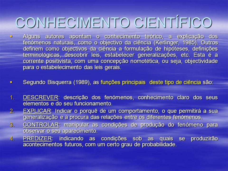 CONHECIMENTO CIENTÍFICO  Alguns autores apontam o conhecimento teórico, a explicação dos fenómenos naturais, como o objectivo da ciência (Kerlinger,