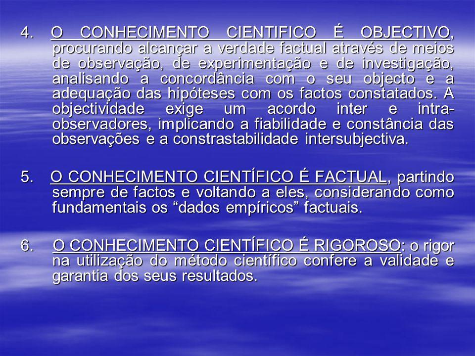 4. O CONHECIMENTO CIENTIFICO É OBJECTIVO, procurando alcançar a verdade factual através de meios de observação, de experimentação e de investigação, a