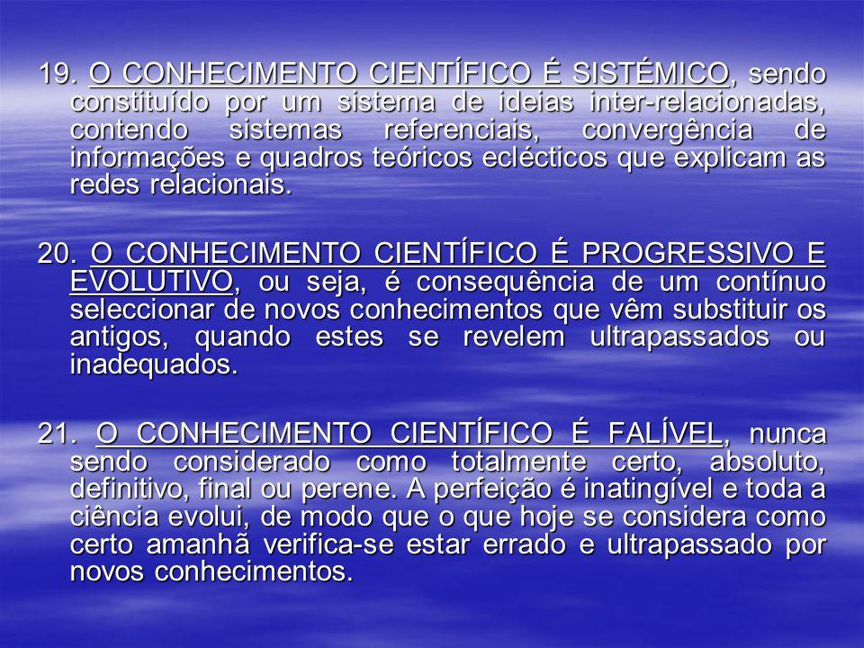 19. O CONHECIMENTO CIENTÍFICO É SISTÉMICO, sendo constituído por um sistema de ideias inter-relacionadas, contendo sistemas referenciais, convergência