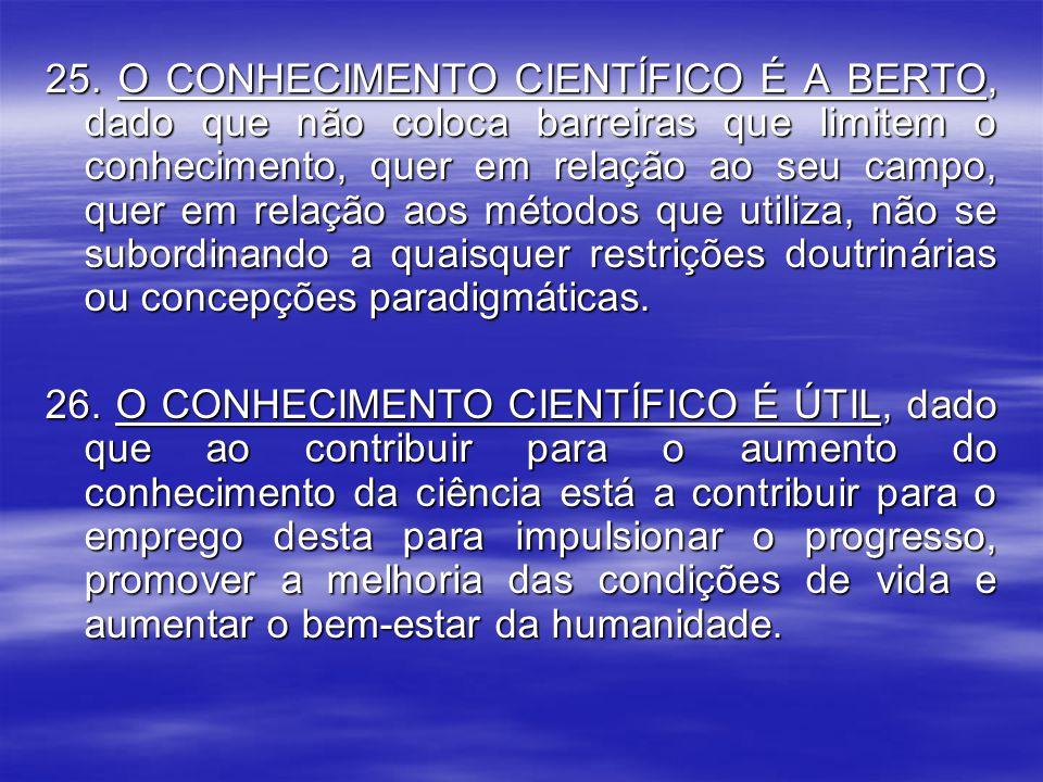 25. O CONHECIMENTO CIENTÍFICO É A BERTO, dado que não coloca barreiras que limitem o conhecimento, quer em relação ao seu campo, quer em relação aos m
