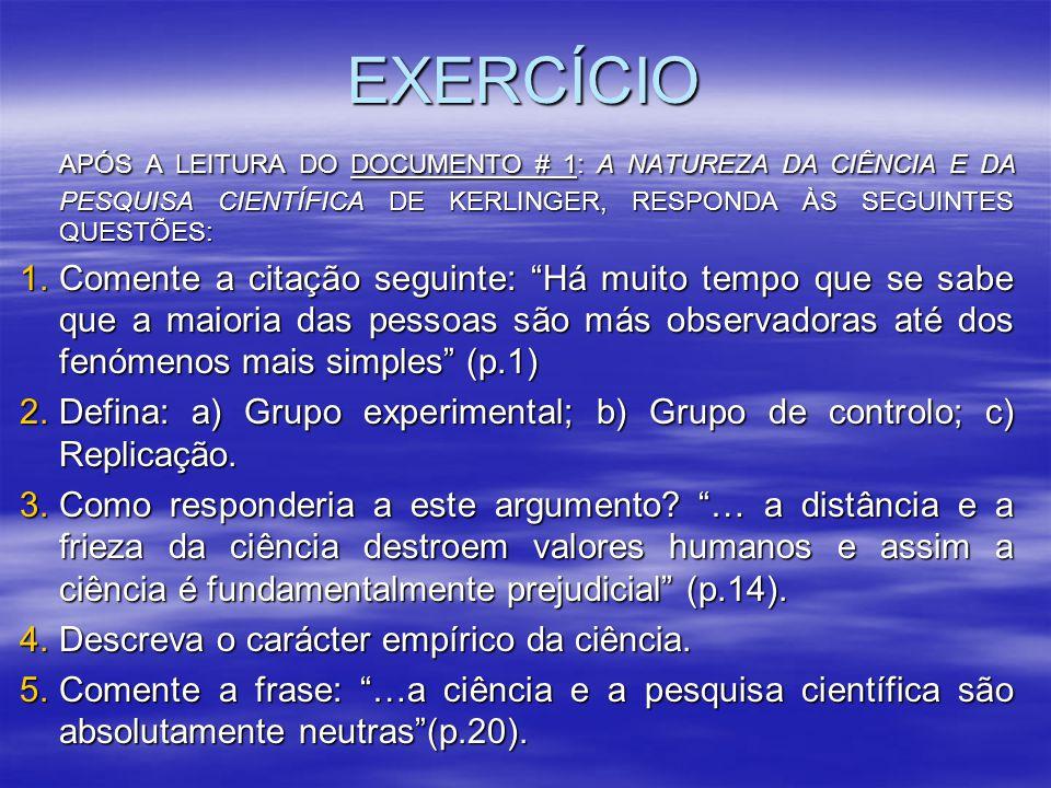 EXERCÍCIO APÓS A LEITURA DO DOCUMENTO # 1: A NATUREZA DA CIÊNCIA E DA PESQUISA CIENTÍFICA DE KERLINGER, RESPONDA ÀS SEGUINTES QUESTÕES: APÓS A LEITURA