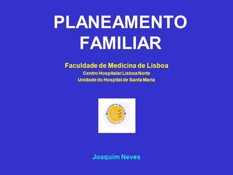 PLANEAMENTO FAMILIAR Faculdade de Medicina de Lisboa Centro Hospitalar Lisboa Norte Unidade do Hospital de Santa Maria Joaquim Neves