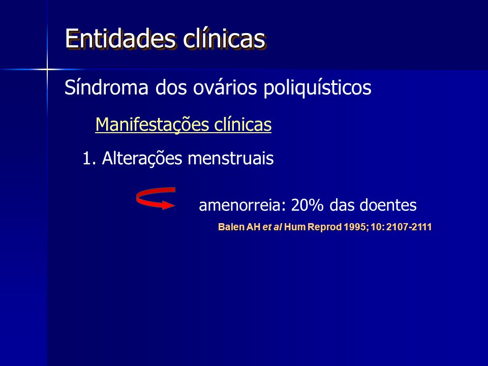 Entidades clínicas Síndroma dos ovários poliquísticos Manifestações clínicas 1.