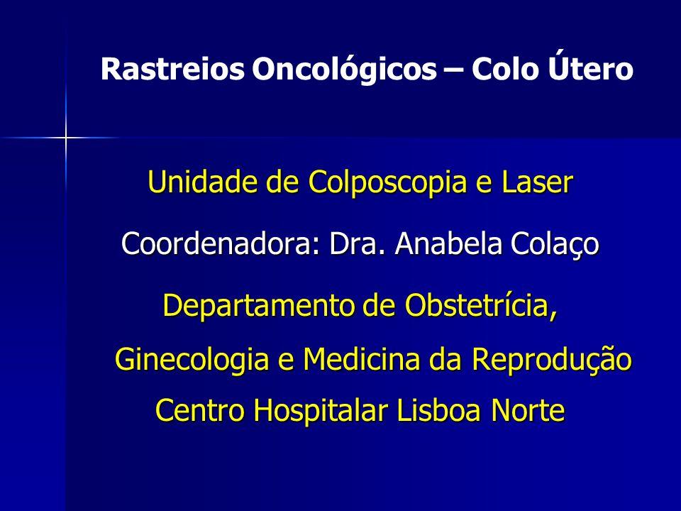 Unidade de Colposcopia e Laser Coordenadora: Dra. Anabela Colaço Departamento de Obstetrícia, Ginecologia e Medicina da Reprodução Centro Hospitalar L