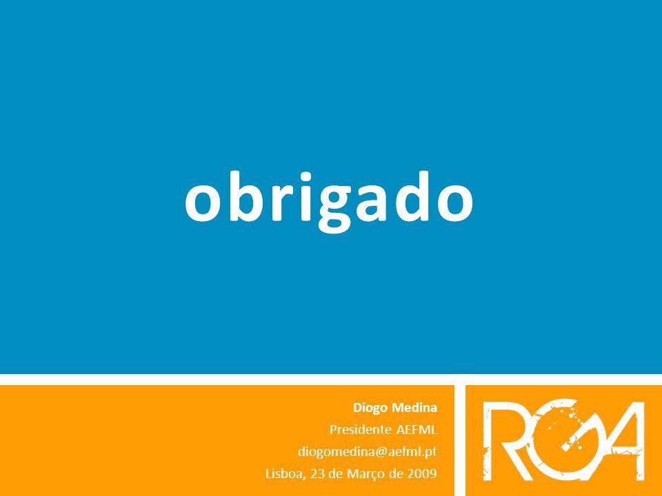 obrigado Diogo Medina Presidente AEFML diogomedina@aefml.pt Lisboa, 23 de Março de 2009