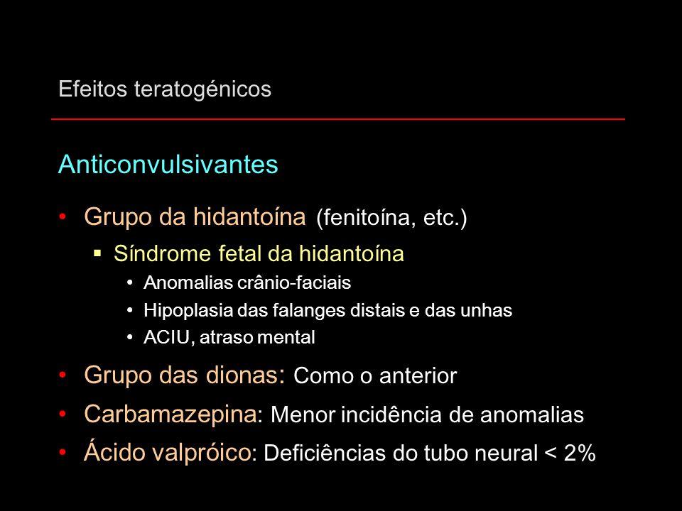 Efeitos teratogénicos Anticonvulsivantes Grupo da hidantoína (fenitoína, etc.)  Síndrome fetal da hidantoína Anomalias crânio-faciais Hipoplasia das