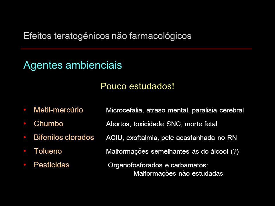 Efeitos teratogénicos não farmacológicos Agentes ambienciais Pouco estudados! Metil-mercúrio Microcefalia, atraso mental, paralisia cerebral Chumbo Ab