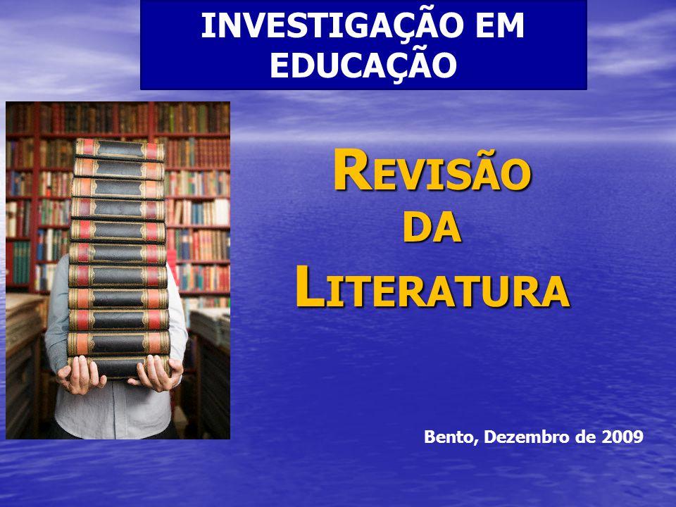R EVISÃO DA L ITERATURA INVESTIGAÇÃO EM EDUCAÇÃO Bento, Dezembro de 2009