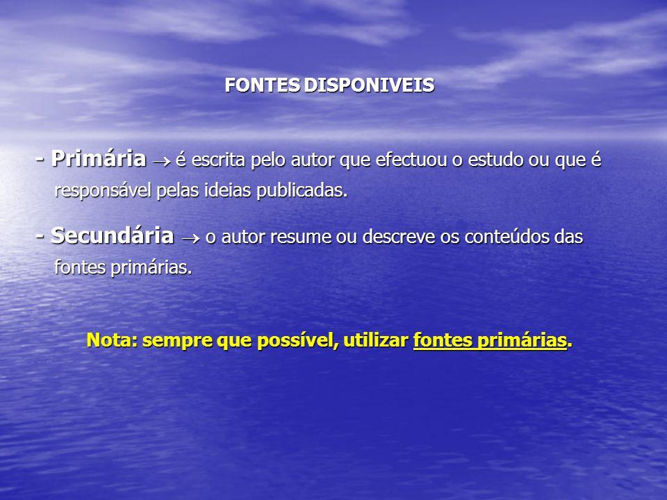 FONTES DISPONIVEIS - Primária  é escrita pelo autor que efectuou o estudo ou que é responsável pelas ideias publicadas. - Primária  é escrita pelo a
