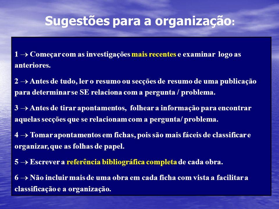Sugestões para a organização : 1  Começar com as investigações mais recentes e examinar logo as anteriores. 2  Antes de tudo, ler o resumo ou secçõe