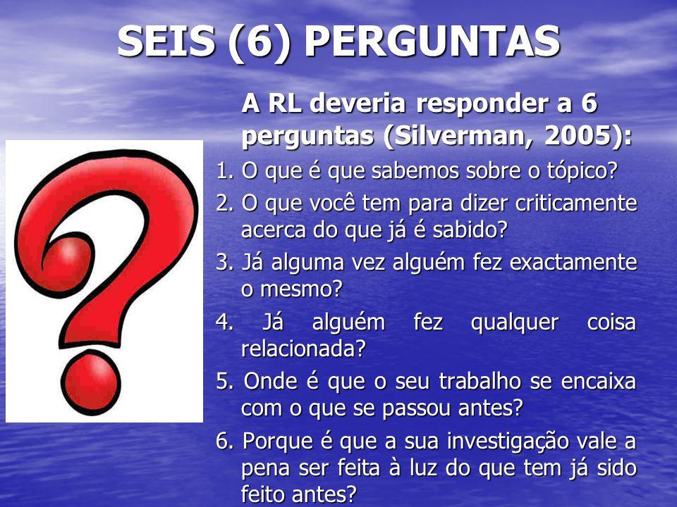 SEIS (6) PERGUNTAS A RL deveria responder a 6 perguntas (Silverman, 2005): A RL deveria responder a 6 perguntas (Silverman, 2005): 1. O que é que sabe