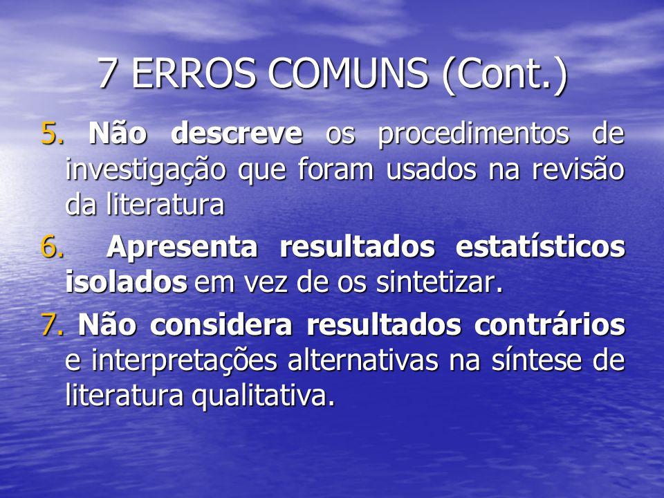 7 ERROS COMUNS (Cont.) 5. Não descreve os procedimentos de investigação que foram usados na revisão da literatura 6. Apresenta resultados estatísticos