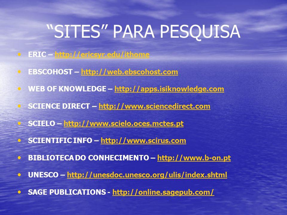 """""""SITES"""" PARA PESQUISA ERIC – http://ericsyr.edu/ithomehttp://ericsyr.edu/ithome EBSCOHOST – http://web.ebscohost.comhttp://web.ebscohost.com WEB OF KN"""