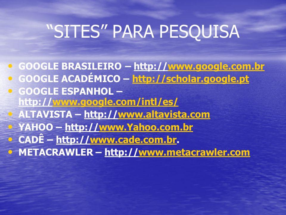 GOOGLE BRASILEIRO – http://www.google.com.brwww.google.com.br GOOGLE ACADÉMICO – http://scholar.google.pthttp://scholar.google.pt GOOGLE ESPANHOL – ht