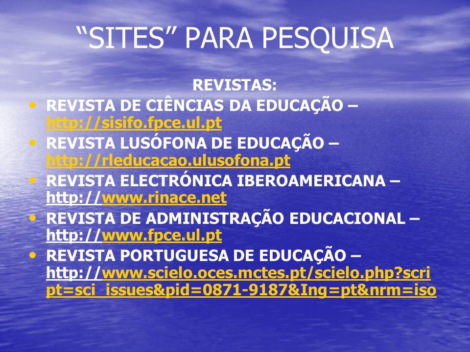 REVISTAS: REVISTA DE CIÊNCIAS DA EDUCAÇÃO – http://sisifo.fpce.ul.pt http://sisifo.fpce.ul.pt REVISTA LUSÓFONA DE EDUCAÇÃO – http://rleducacao.ulusofo
