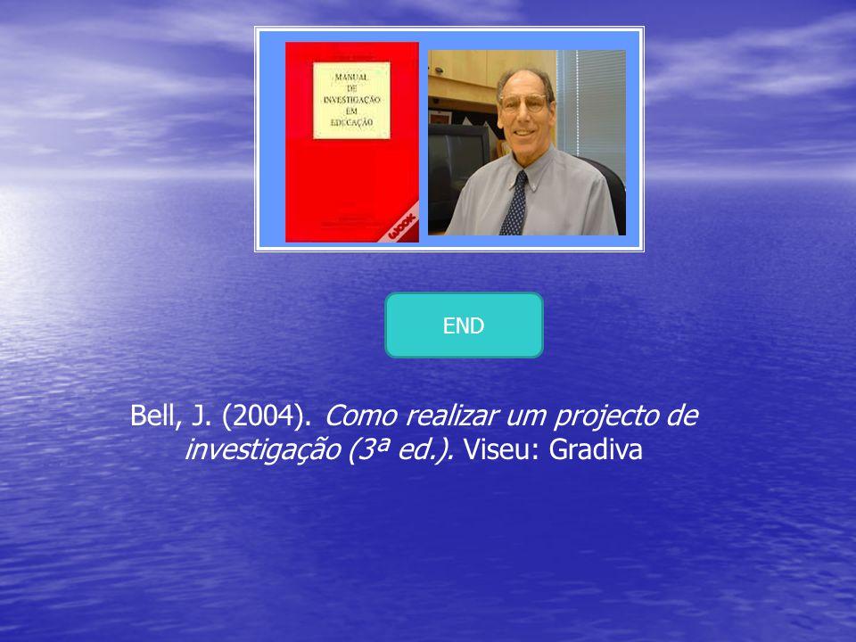 Bell, J. (2004). Como realizar um projecto de investigação (3ª ed.). Viseu: Gradiva END