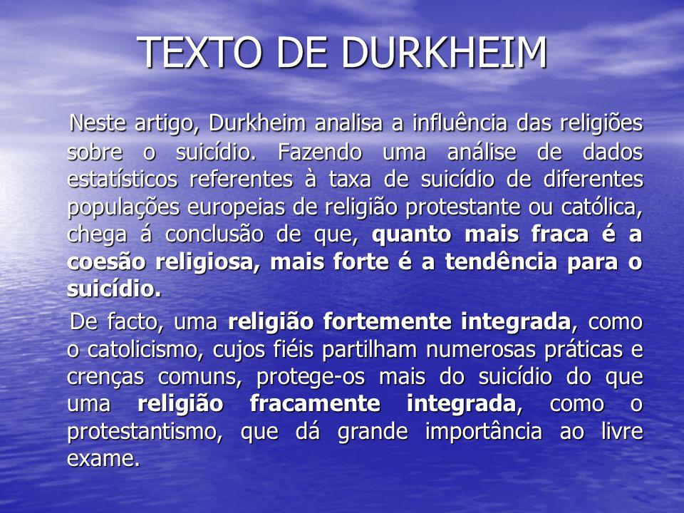 TEXTO DE DURKHEIM Neste artigo, Durkheim analisa a influência das religiões sobre o suicídio. Fazendo uma análise de dados estatísticos referentes à t