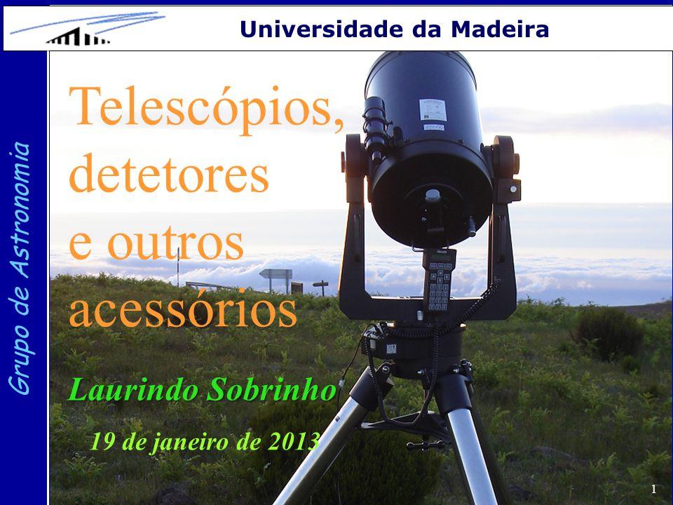 2 Grupo de Astronomia Universidade da Madeira Telescópios Sistema óptico : formado pela objectiva (sistema óptico principal) e pela ocular.