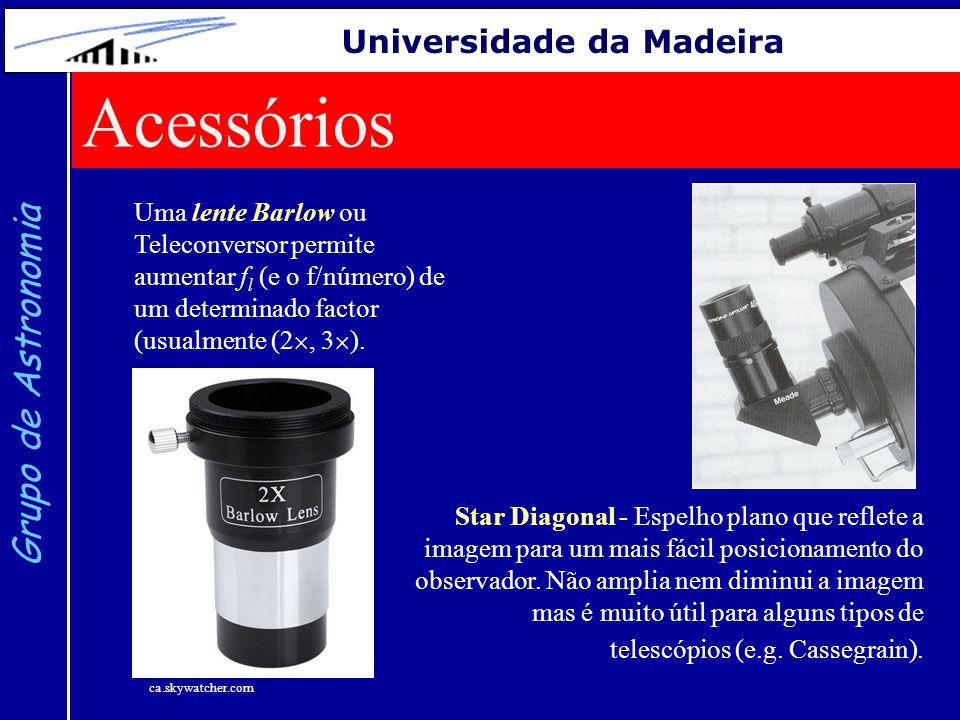 Grupo de Astronomia Universidade da Madeira Uma lente Barlow ou Teleconversor permite aumentar f l (e o f/número) de um determinado factor (usualmente