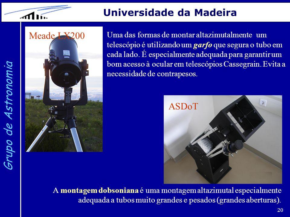 20 Grupo de Astronomia Universidade da Madeira Uma das formas de montar altazimutalmente um telescópio é utilizando um garfo que segura o tubo em cada