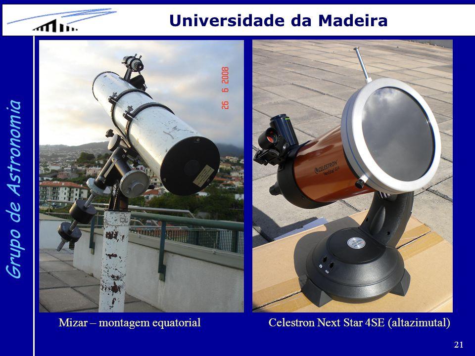 21 Grupo de Astronomia Universidade da Madeira Mizar – montagem equatorialCelestron Next Star 4SE (altazimutal)
