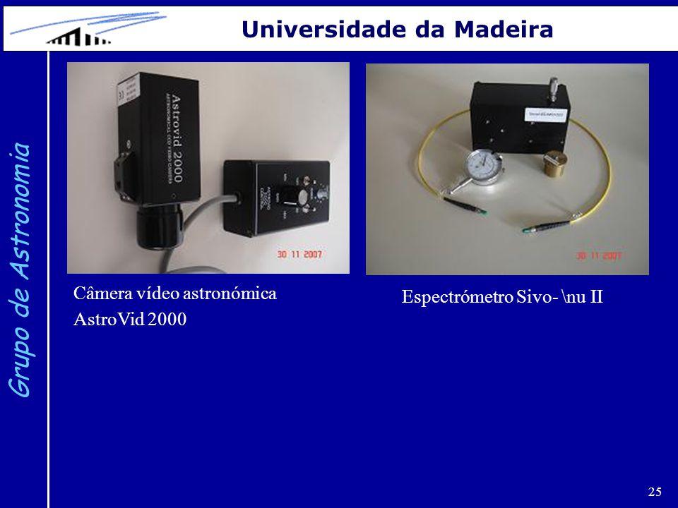 25 Grupo de Astronomia Universidade da Madeira Espectrómetro Sivo- \nu II Câmera vídeo astronómica AstroVid 2000