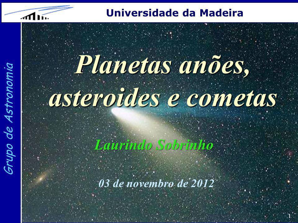 1 Grupo de Astronomia Universidade da Madeira Planetas anões, asteroides e cometas Laurindo Sobrinho 03 de novembro de 2012