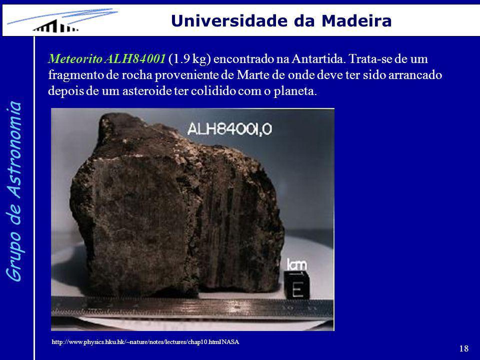 18 Grupo de Astronomia Universidade da Madeira Meteorito ALH84001 (1.9 kg) encontrado na Antartida. Trata-se de um fragmento de rocha proveniente de M