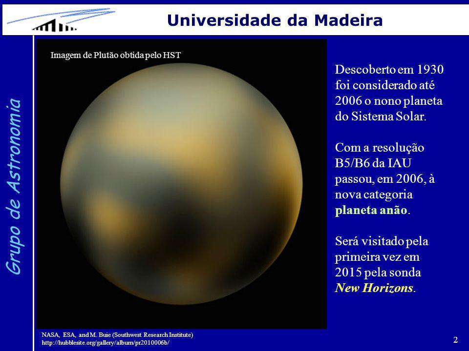 2 Grupo de Astronomia Universidade da Madeira Descoberto em 1930 foi considerado até 2006 o nono planeta do Sistema Solar. Com a resolução B5/B6 da IA