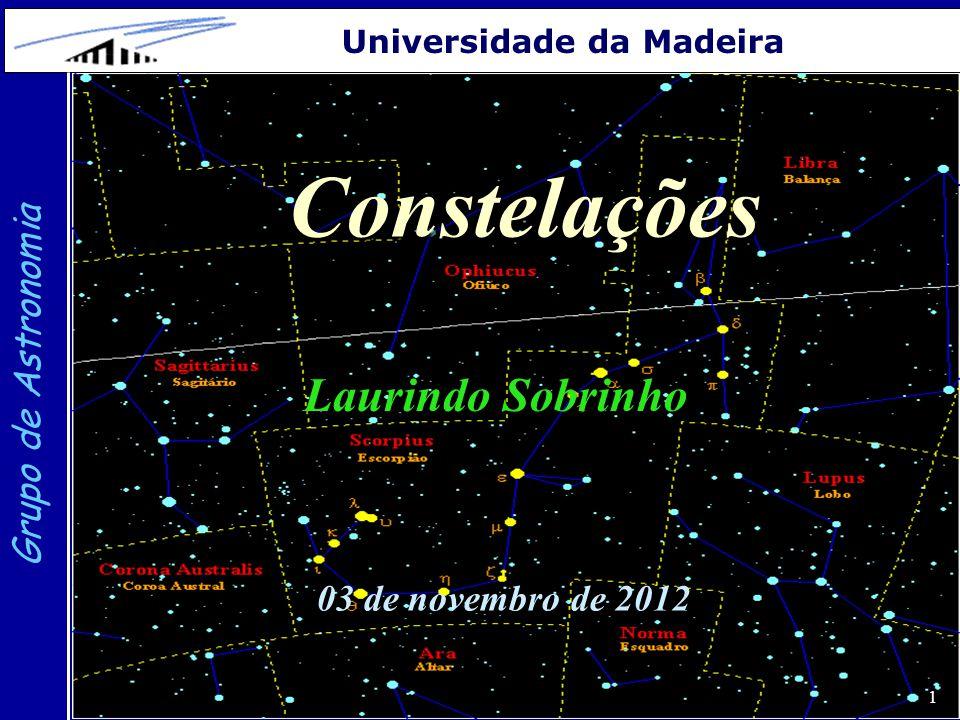 2 Grupo de Astronomia Universidade da Madeira Na Astronomia atual uma constelação é uma área definida artificialmente (e aceite internacionalmente) sobre a esfera celeste.