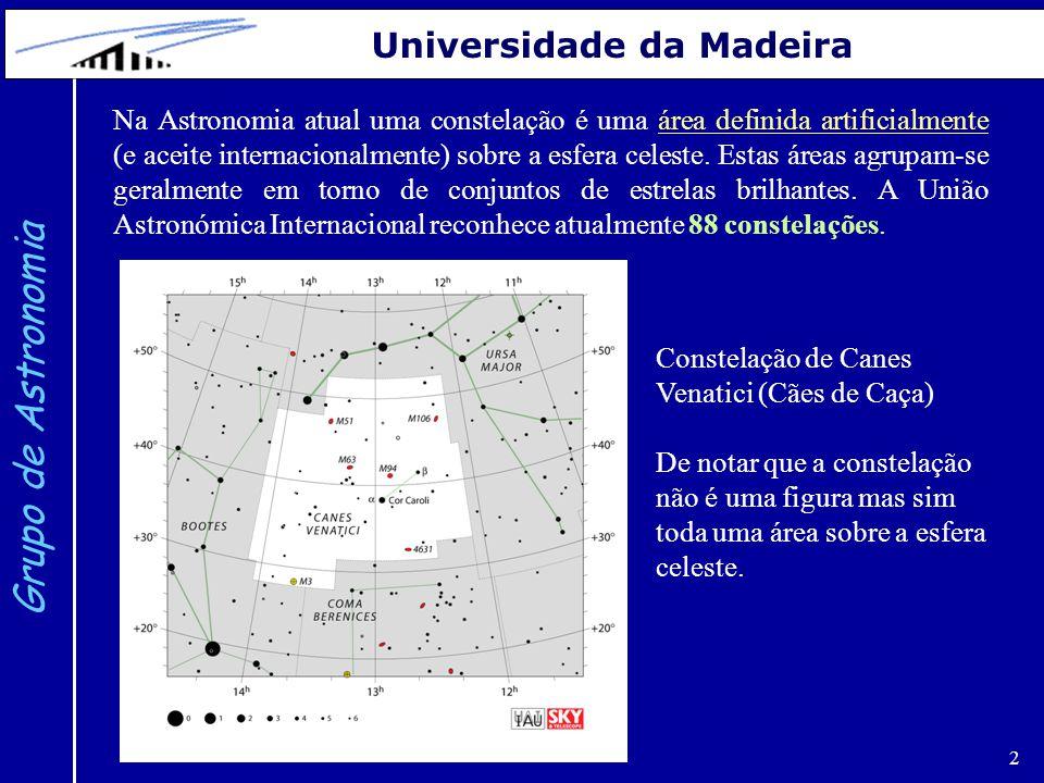 2 Grupo de Astronomia Universidade da Madeira Na Astronomia atual uma constelação é uma área definida artificialmente (e aceite internacionalmente) so