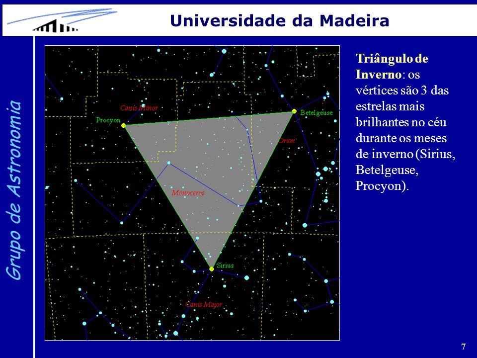 7 Grupo de Astronomia Universidade da Madeira Triângulo de Inverno: os vértices são 3 das estrelas mais brilhantes no céu durante os meses de inverno