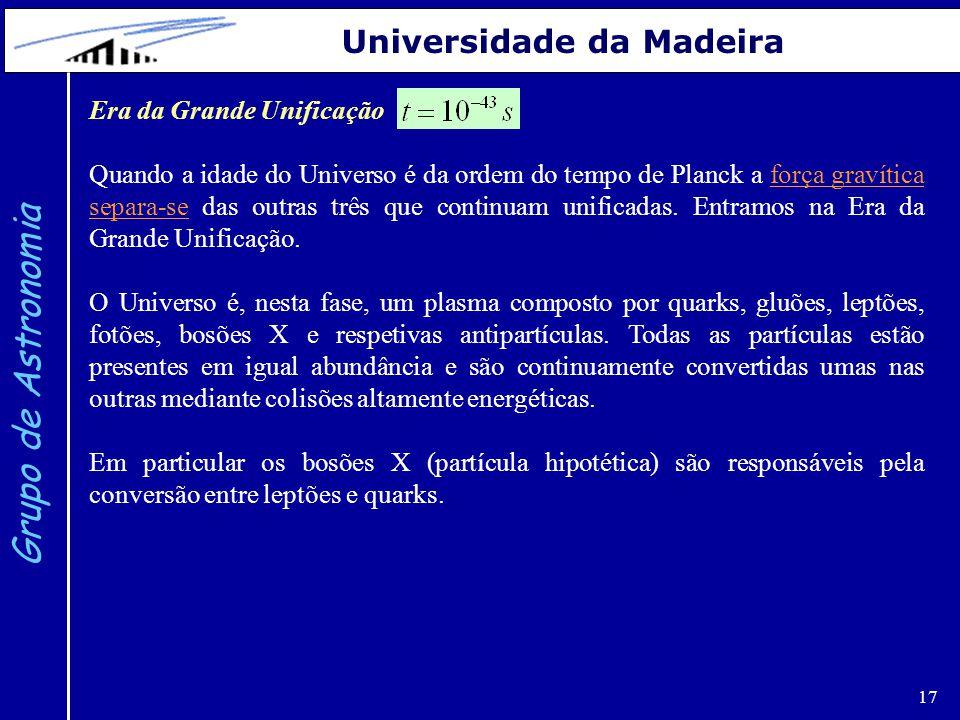 17 Grupo de Astronomia Universidade da Madeira Era da Grande Unificação Quando a idade do Universo é da ordem do tempo de Planck a força gravítica sep