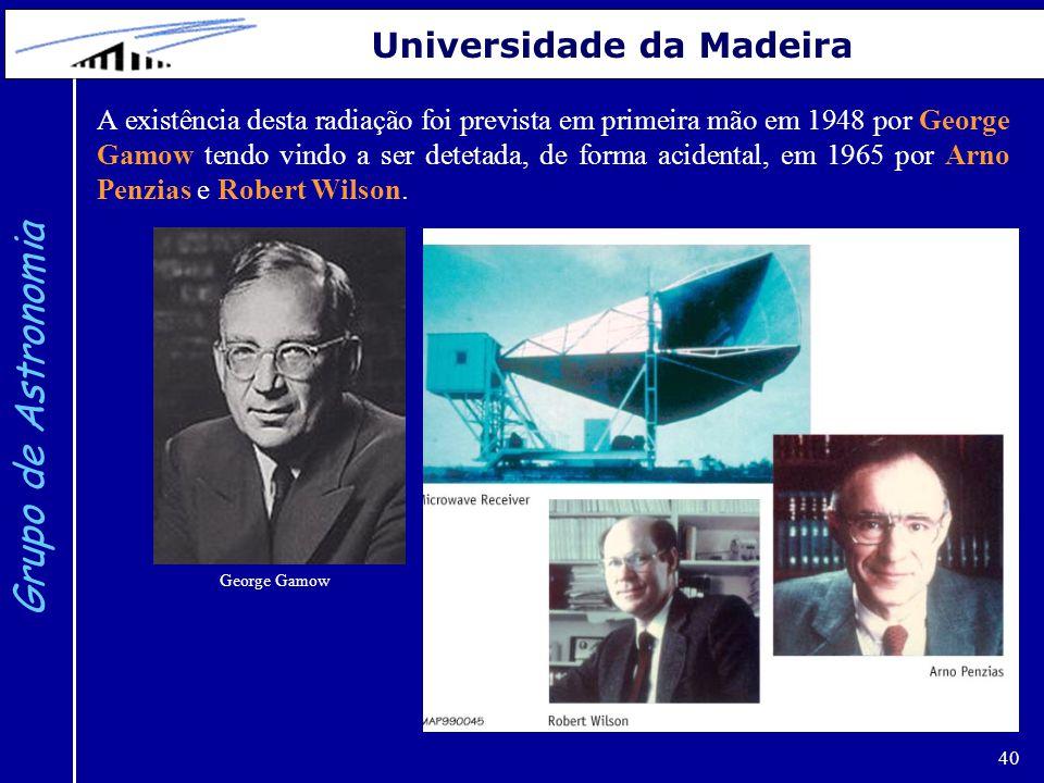 40 Grupo de Astronomia Universidade da Madeira A existência desta radiação foi prevista em primeira mão em 1948 por George Gamow tendo vindo a ser det