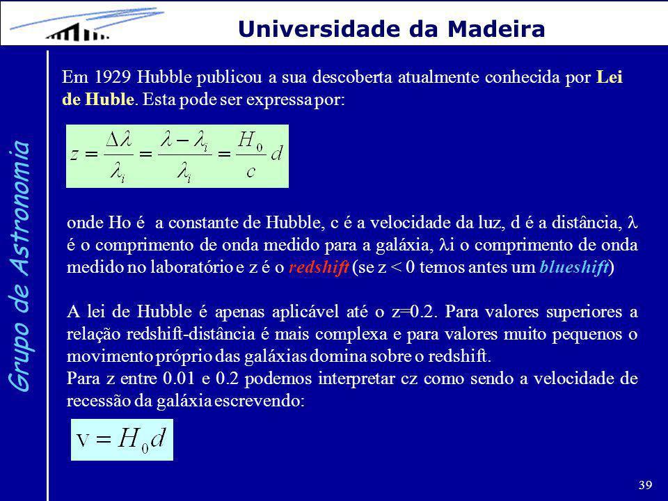 39 Grupo de Astronomia Universidade da Madeira Em 1929 Hubble publicou a sua descoberta atualmente conhecida por Lei de Huble.