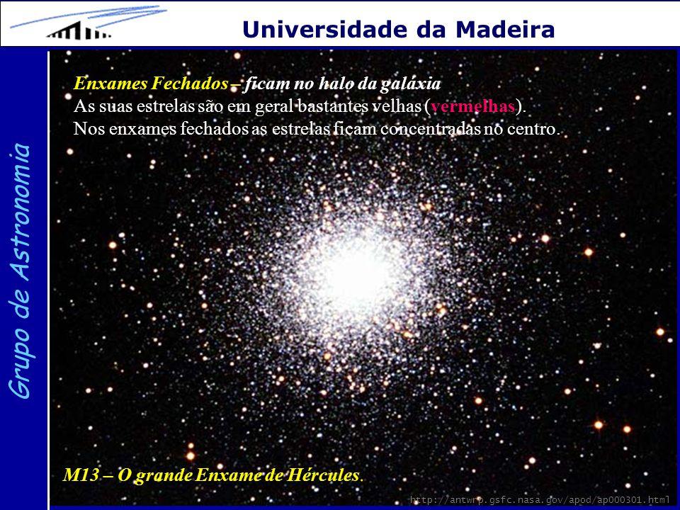 26 Grupo de Astronomia Universidade da Madeira 26 Enxames Fechados – ficam no halo da galáxia As suas estrelas são em geral bastantes velhas (vermelha