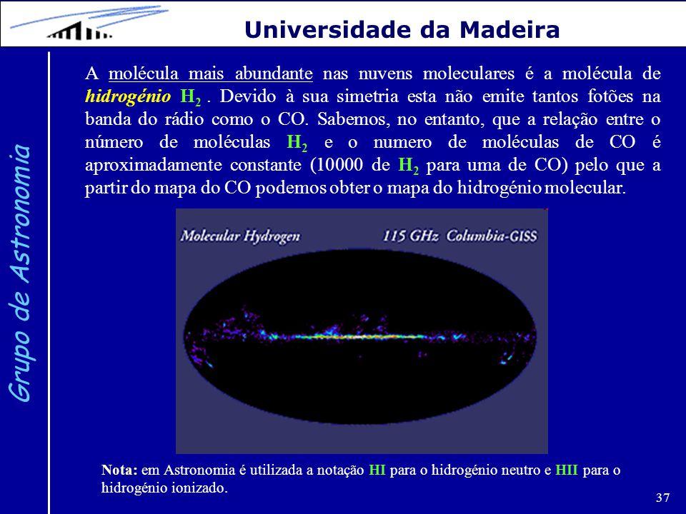 37 Grupo de Astronomia Universidade da Madeira A molécula mais abundante nas nuvens moleculares é a molécula de hidrogénio H 2. Devido à sua simetria