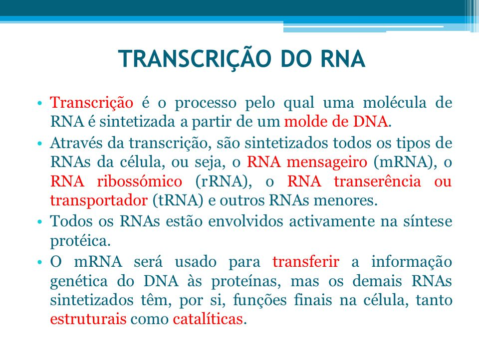 TRANSCRIÇÃO DO RNA Transcrição é o processo pelo qual uma molécula de RNA é sintetizada a partir de um molde de DNA. Através da transcrição, são sinte