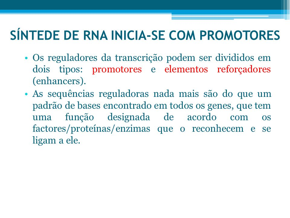 SÍNTEDE DE RNA INICIA-SE COM PROMOTORES Os reguladores da transcrição podem ser divididos em dois tipos: promotores e elementos reforçadores (enhancers).