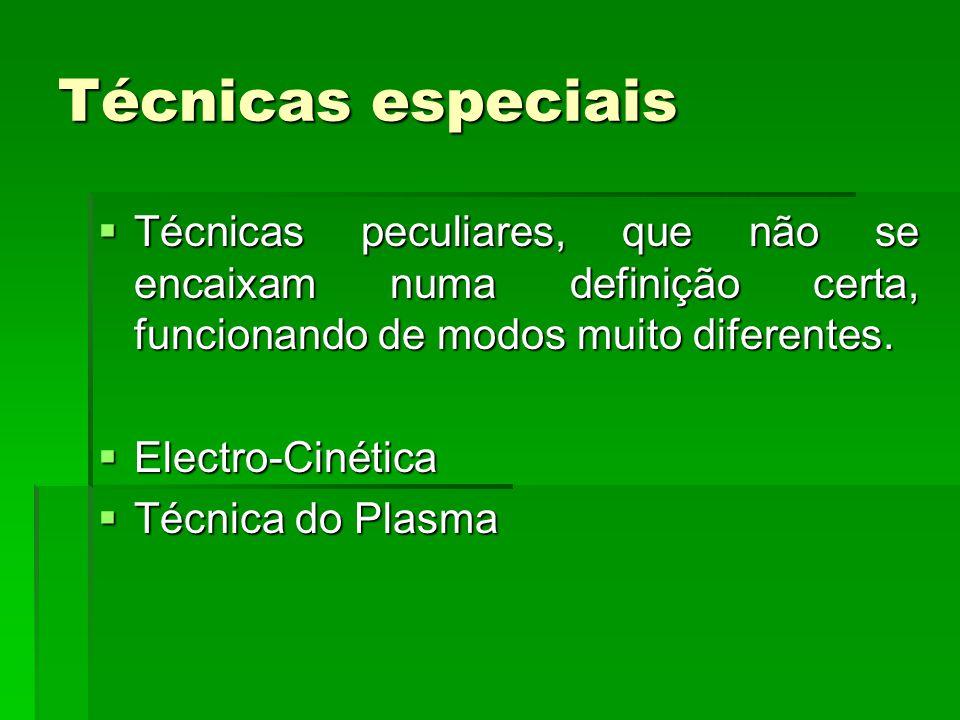 Técnicas especiais  Técnicas peculiares, que não se encaixam numa definição certa, funcionando de modos muito diferentes.  Electro-Cinética  Técnic