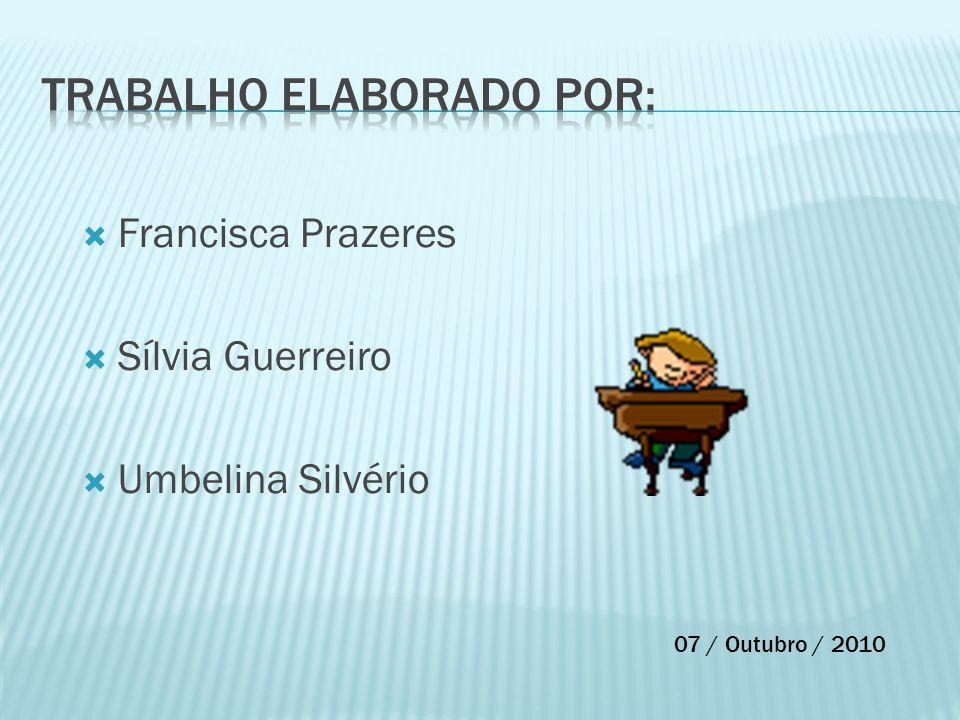  Francisca Prazeres  Sílvia Guerreiro  Umbelina Silvério 07 / Outubro / 2010