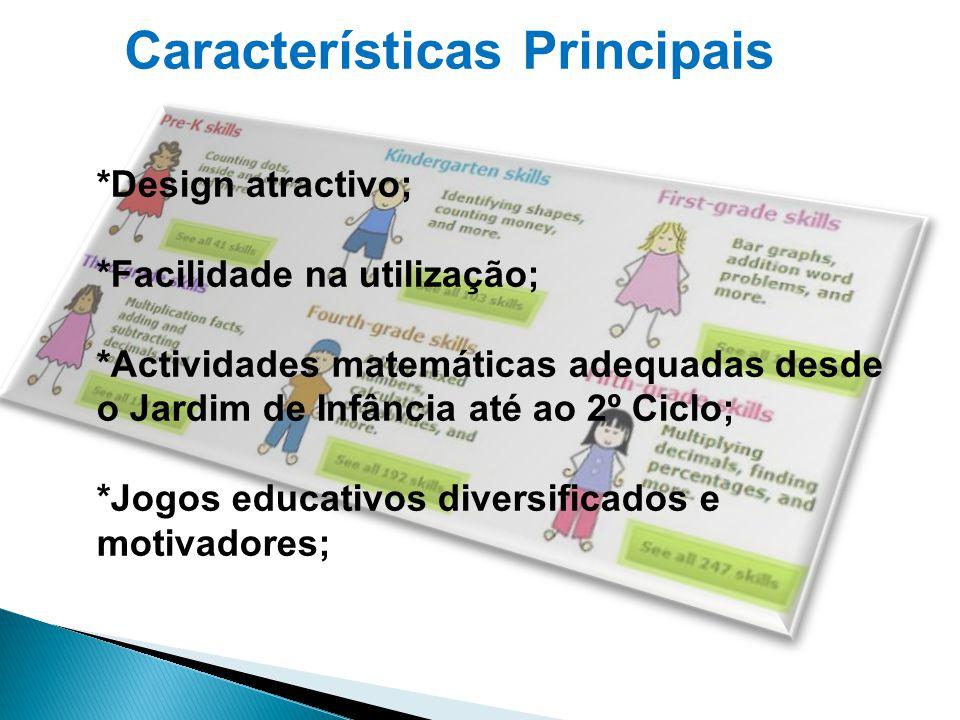 Características Principais *Design atractivo; *Facilidade na utilização; *Actividades matemáticas adequadas desde o Jardim de Infância até ao 2º Ciclo