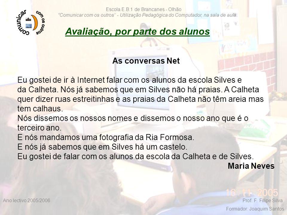"""F. Filipe Silva 2005/200623 Escola E.B.1 de Brancanes - Olhão """"Comunicar com os outros"""" - Utilização Pedagógica do Computador, na sala de aula. Ano le"""