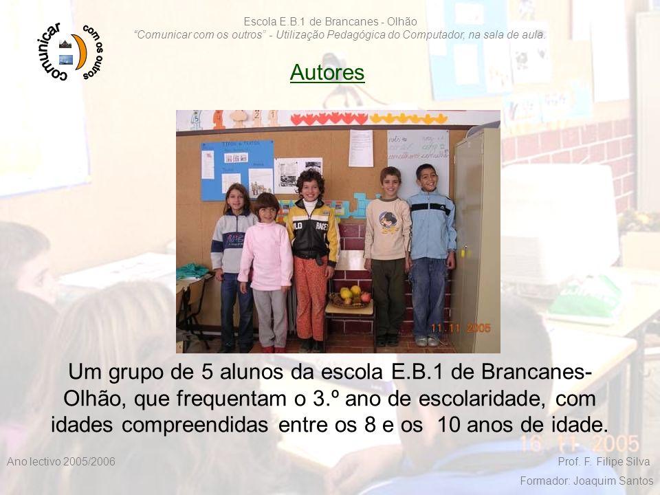 """F. Filipe Silva 2005/20063 Escola E.B.1 de Brancanes - Olhão """"Comunicar com os outros"""" - Utilização Pedagógica do Computador, na sala de aula. Ano lec"""