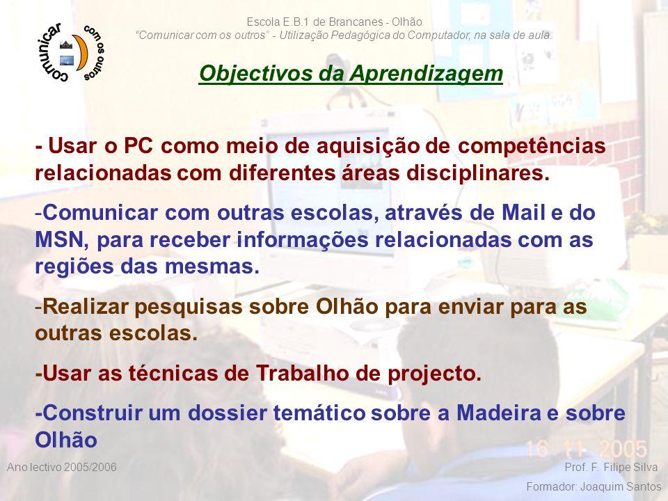 """F. Filipe Silva 2005/20065 Escola E.B.1 de Brancanes - Olhão """"Comunicar com os outros"""" - Utilização Pedagógica do Computador, na sala de aula. Ano lec"""