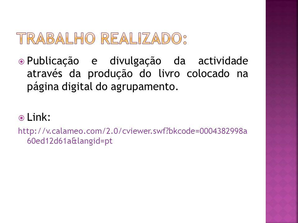  Publicação e divulgação da actividade através da produção do livro colocado na página digital do agrupamento.  Link: http://v.calameo.com/2.0/cview