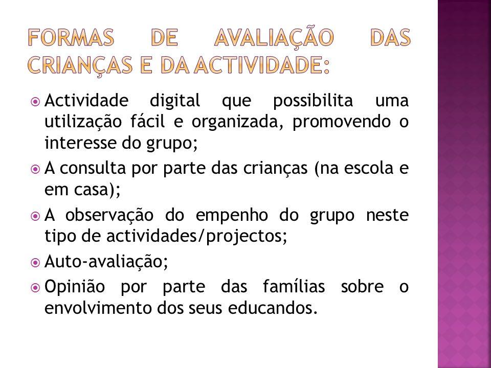  Actividade digital que possibilita uma utilização fácil e organizada, promovendo o interesse do grupo;  A consulta por parte das crianças (na escol