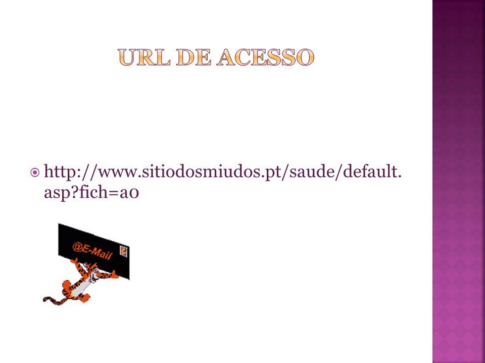  http://www.sitiodosmiudos.pt/saude/default. asp?fich=a0