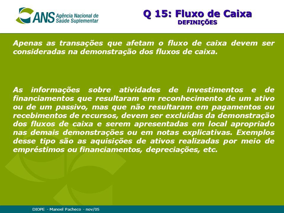 DIOPE - Manoel Pacheco - nov/05 Apenas as transações que afetam o fluxo de caixa devem ser consideradas na demonstração dos fluxos de caixa. As inform